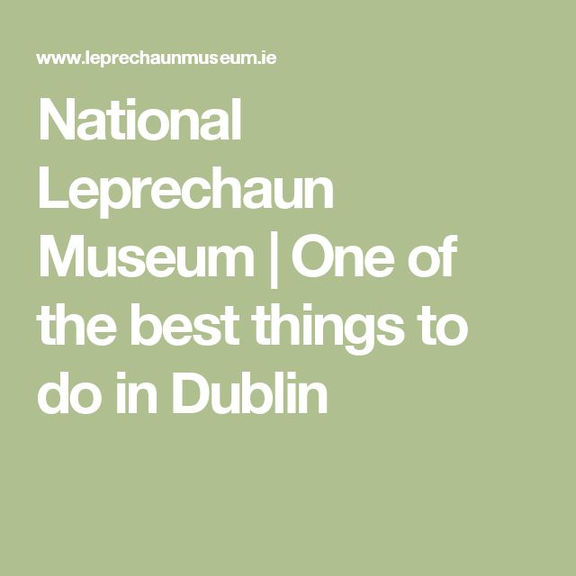 National Leprechaun Museum | One of the best things to do in Dublin