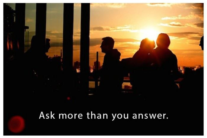 Ask more than you answer | www.piclectica.com #piclectica