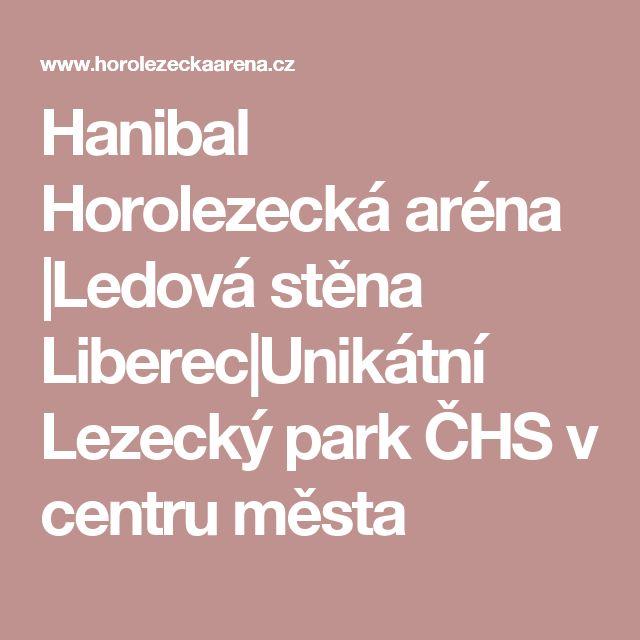 Hanibal Horolezecká aréna  Ledová stěna Liberec Unikátní Lezecký park ČHS v centru města