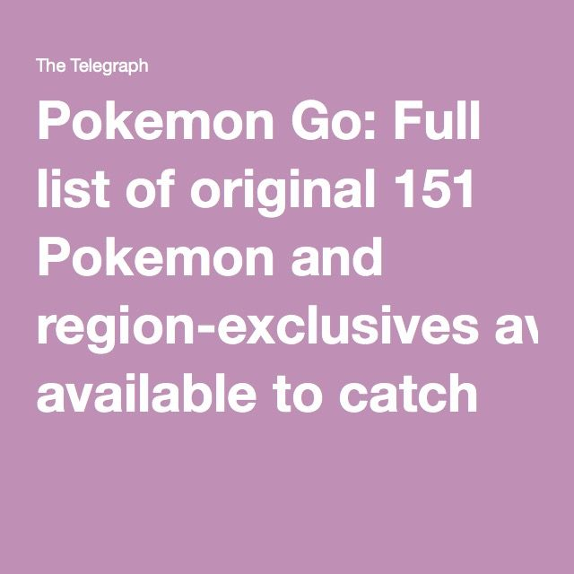 Pokemon Go: Full list of original 151 Pokemon and region-exclusives available to catch