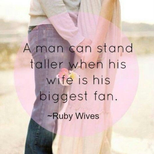 """""""A man can stand taller when his wife is his biggest fan."""" Yes, he has no bigger fan than me! ❤️"""