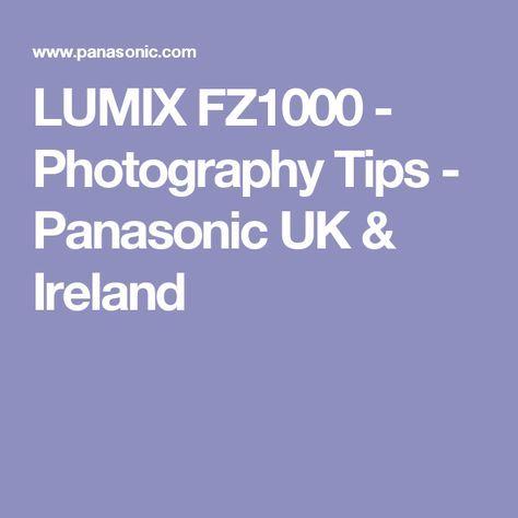 LUMIX FZ1000 - Photography Tips - Panasonic UK & Ireland