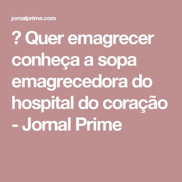 → Quer emagrecer conheça a sopa emagrecedora do hospital do coração - Jornal Prime