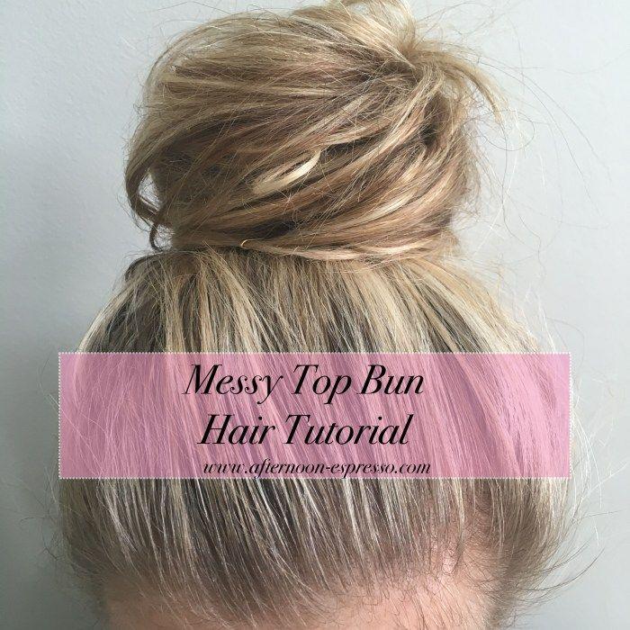 Messy Top Bun Hair Tutorial - easy top knot tutorial!