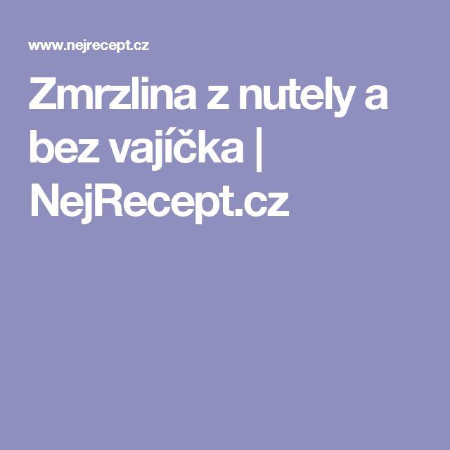 Zmrzlina z nutely a bez vajíčka   NejRecept.cz