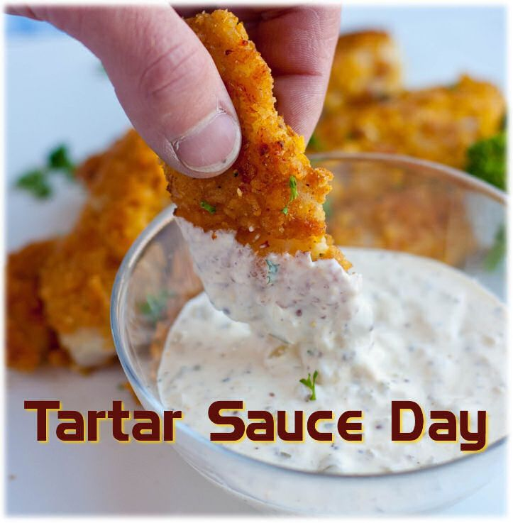 February 16 is Tartar Sauce Day.
