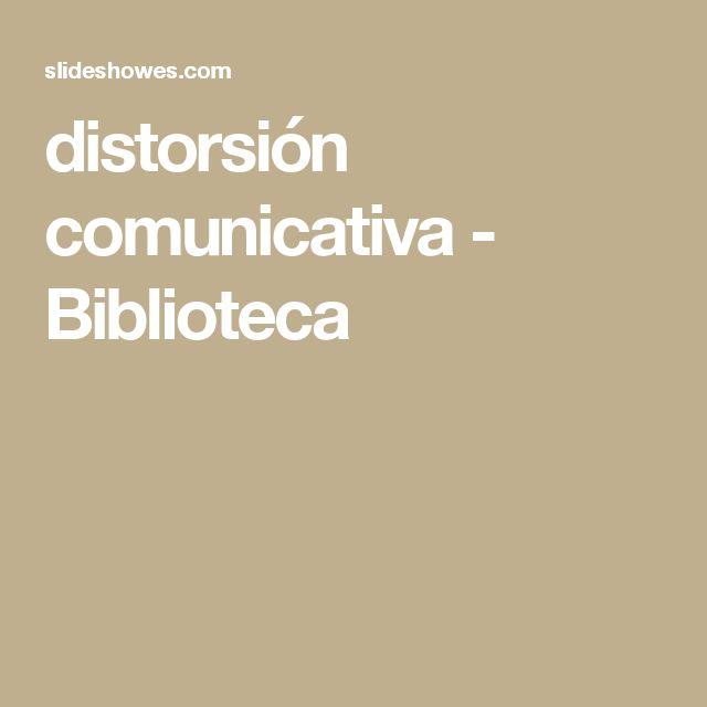 distorsión comunicativa - Biblioteca