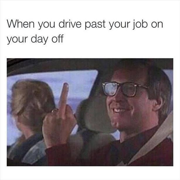 when you drive past your job on your day off httpjokideocomwhen you drive past your job on your day off funny pinterest humor work humor and - I Love My Job Do You Really Like Your Job