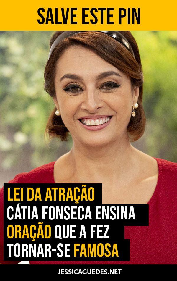 Lei da Atração: Cátia Fonseca Ensina Oração que a Fez Tornar-se Famosa