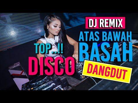Dj Terbaru Atas Bawah Basah Dangdut Remix Bass Mantul Youtube Lagu Terbaik Lagu Musik Baru