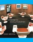 Cybernetic Revolutionaries : Technology and Politics in Allende's Chile by...