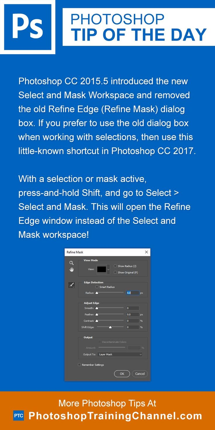 Photoshop CC 2015.5 introduced the new Select and Mask Workspace and removed the old Refine Edge (Refine Mask) dialog box. If you prefer to use the old dialog box when working with selections, then use this little-known shortcut in Photoshop CC 2017 and newer to bring back the Refine Edge dialog box.With a selection or mask active, press-and-hold Shift, and go to Select > Select and Mask. This will open the Refine Edge window instead of the Select and Mask workspace!
