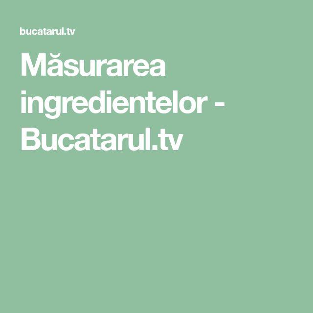 Măsurarea ingredientelor - Bucatarul.tv