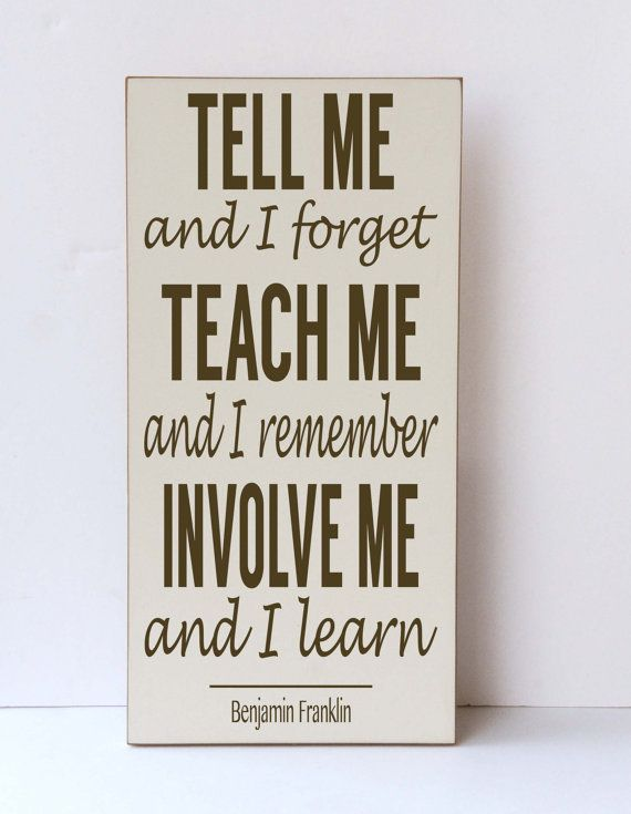Tell Me I Forget Teach Me I Remember Involve Me Wood