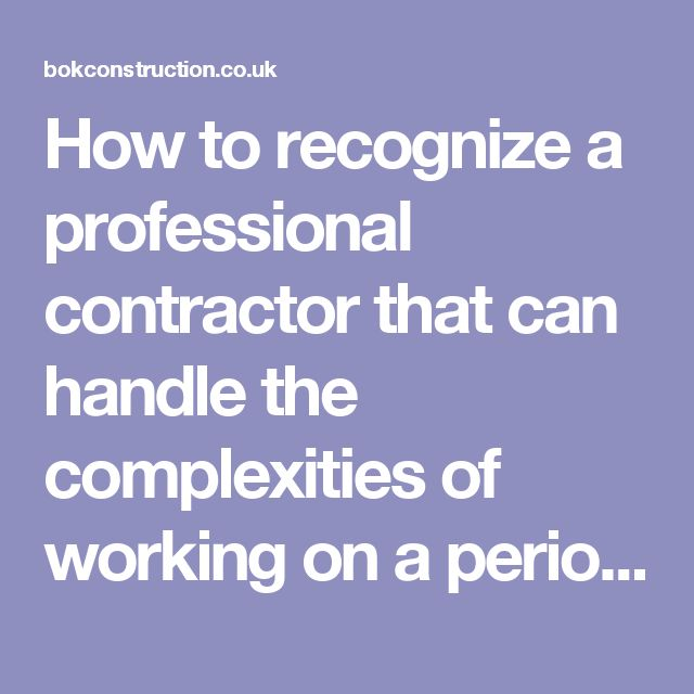 How to recognize a professional contractor that can handle the complexities of working on a period property in London?