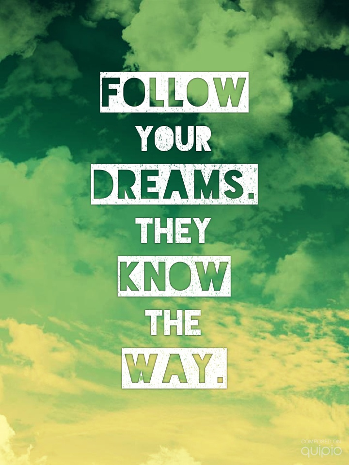 Follow Your Dreams They Know The Way Quotes