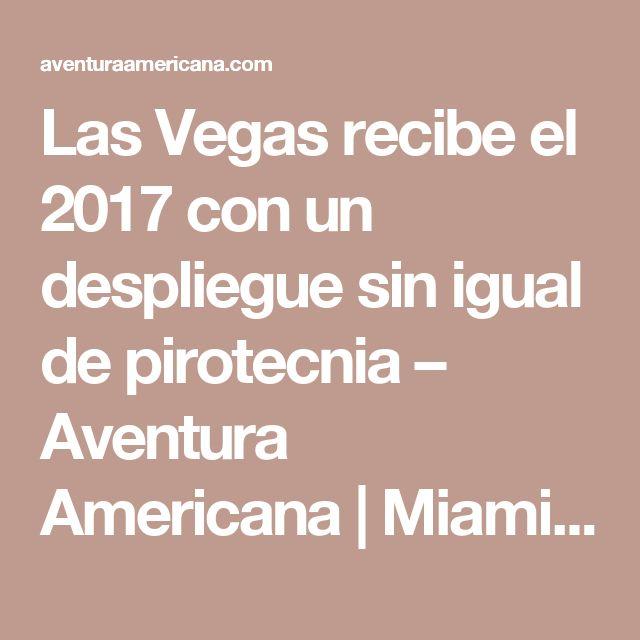 Las Vegas recibe el 2017 con un despliegue sin igual de pirotecnia – Aventura Americana  |  Miami  |  USA
