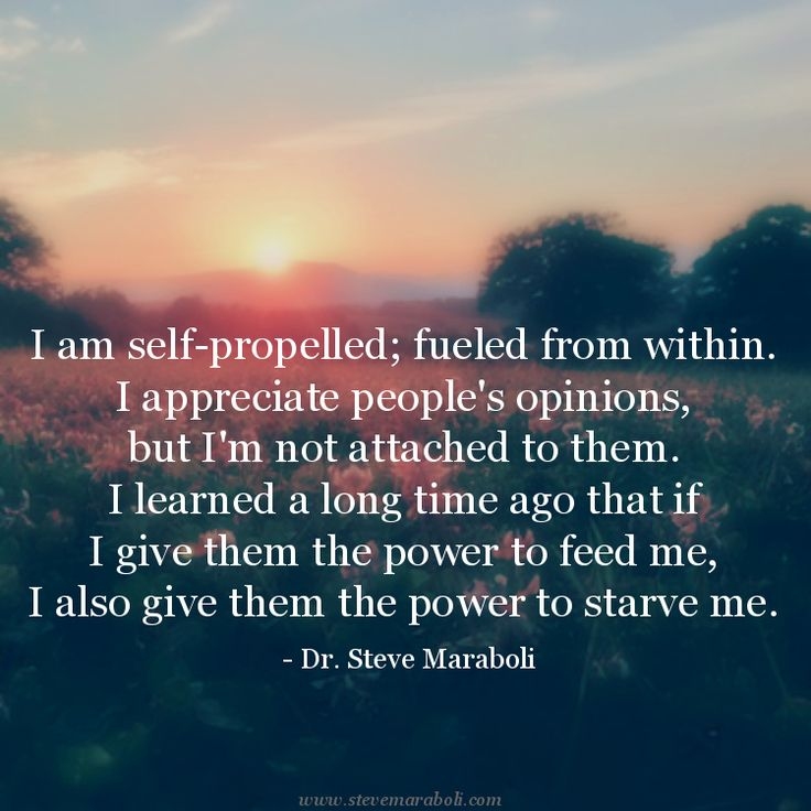 """I am self-propelled; fueled from within. I appreciate people's opinions, but…"