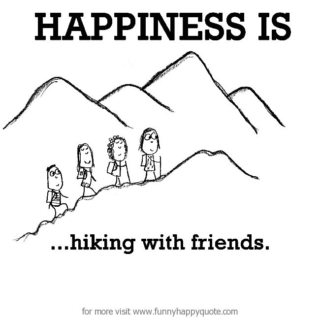 Happiness is, hiking with friends. - Funny Happy Quote
