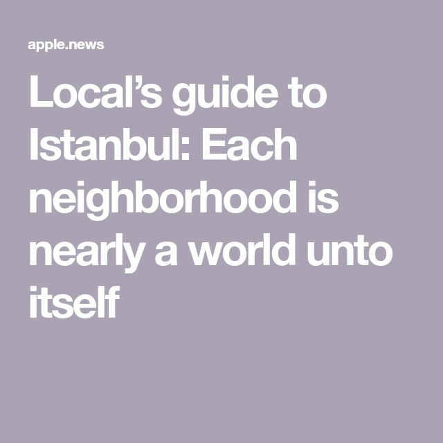 Local's guide to Istanbul: Each neighborhood is nearly a world unto itself — The Washington Post