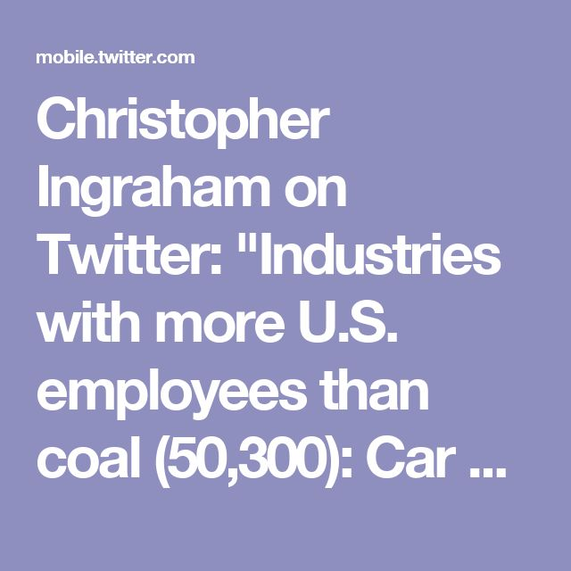 "Christopher Ingraham on Twitter: ""Industries with more U.S. employees than coal (50,300): Car washes: 150,019 Casinos: 99,952 Bowling: 69,088 Florists: 61,170 https://t.co/g6Tr3YkHq2"""