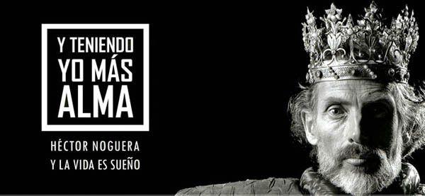 """Documental """"Y teniendo yo más alma: Héctor Noguera y La Vida es Sueño"""" en a Cineteca Nacional"""