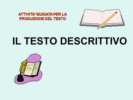 IL TESTO DESCRITTIVO ATTIVITA' GUIDATA PER LA PRODUZIONE DEL TESTO.