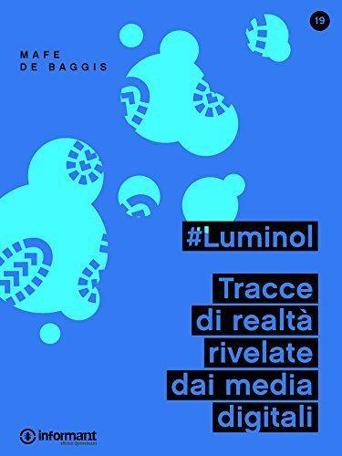 #Luminol. Tracce di realtà rivelate dai media digitali, http://www.amazon.it/dp/B00NIGGV24/ref=cm_sw_r_pi_awdl_XZ-eub0T55KN2