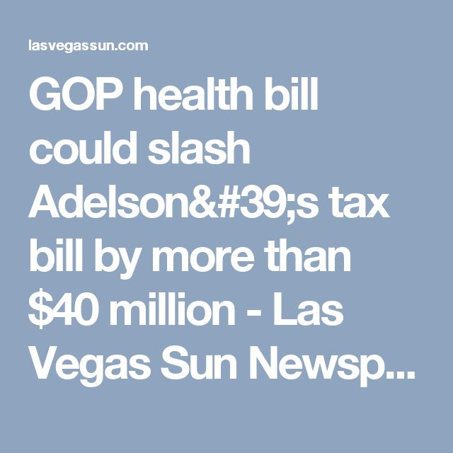 GOP health bill could slash Adelson's tax bill by more than $40 million - Las Vegas Sun Newspaper
