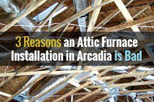 3 Reasons an Attic Furnace Installation in Arcadia is Bad - http://www.scottsdaleair.com/attic-furnace-installation-in-arcadia/