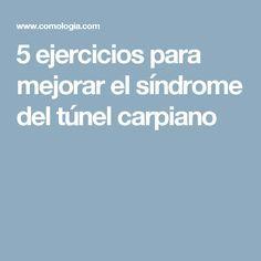 5 ejercicios para mejorar el síndrome del túnel carpiano
