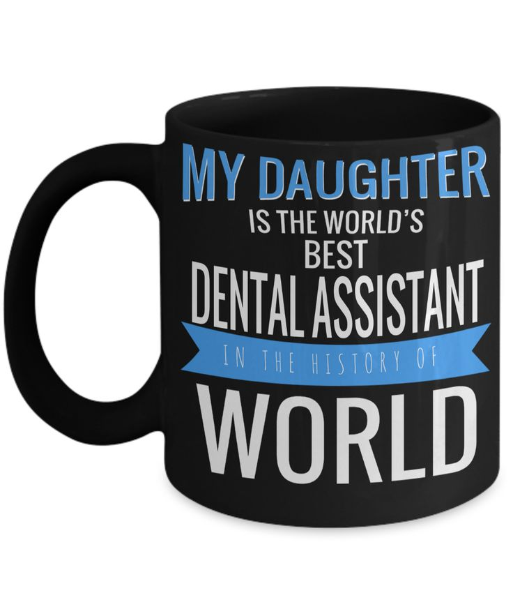 Dental Assistant Gifts For Women or Men - Funny Dental Assistant Graduation Gifts - Dental Assistant Mug - My Daughter Is The Best Dental Assistant In The History Of World