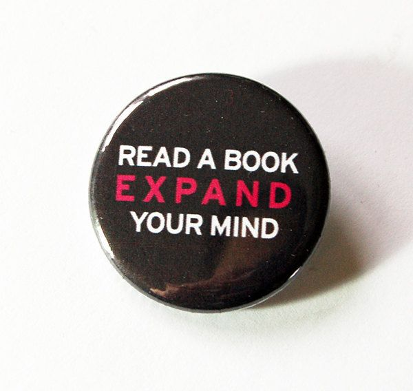 Reading Pin, Read A Book, Expand Your Mind, Pinback buttons, Lapel Pin, Made in Canada, Read Badge, Gift for Teacher, Reading (5441) by KellysMagnets on Etsy