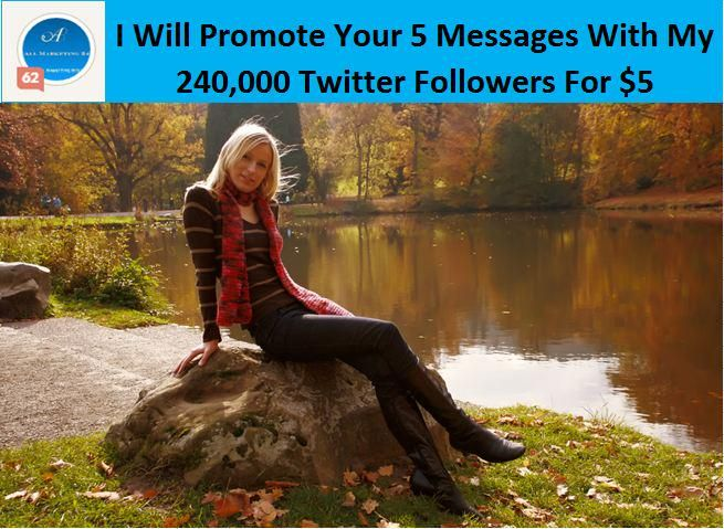I will promote your 5 messages with my 240000 twitter followers for $5  #twitter #twittermarketing #socialmarketing