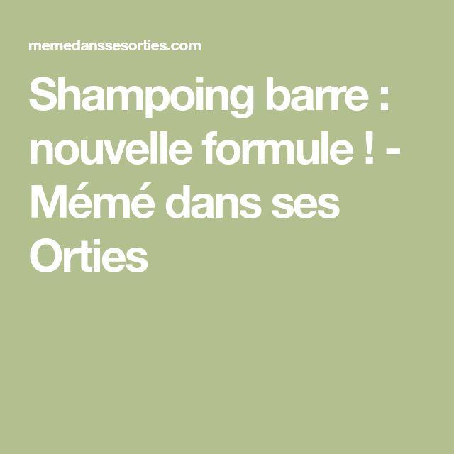 Shampoing barre : nouvelle formule ! - Mémé dans ses Orties