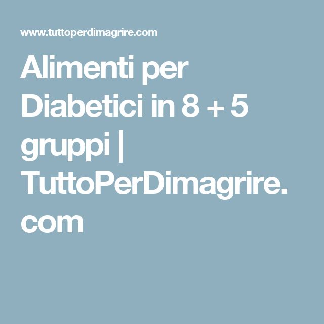 Alimenti per Diabetici in 8 + 5 gruppi | TuttoPerDimagrire.com