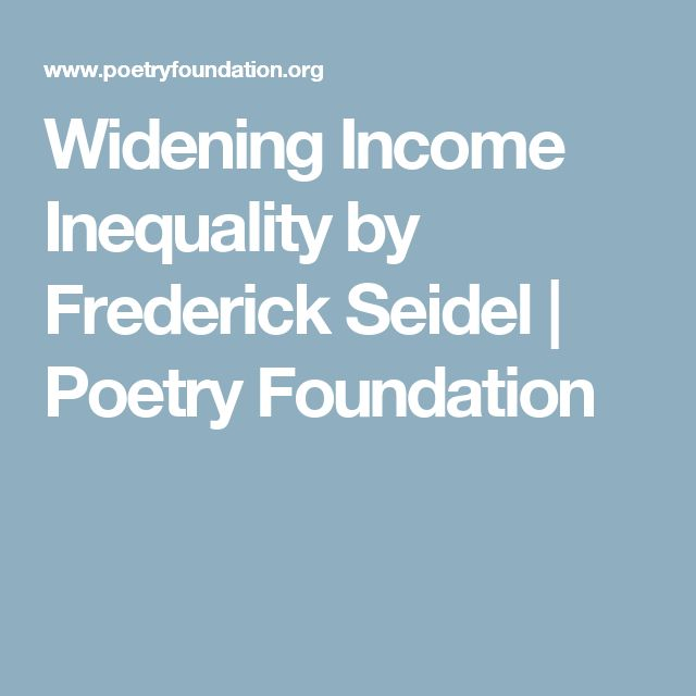 Widening Income Inequality by Frederick Seidel | Poetry Foundation
