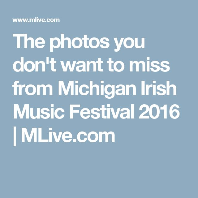 The photos you don't want to miss from Michigan Irish Music Festival 2016 | MLive.com