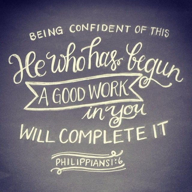 "A comforting promise.      Philippians 1:6 ""Being confident of this- He, God, who has begun a good work in you will complete it!""     Christian Bible Verse Chalkboard art"