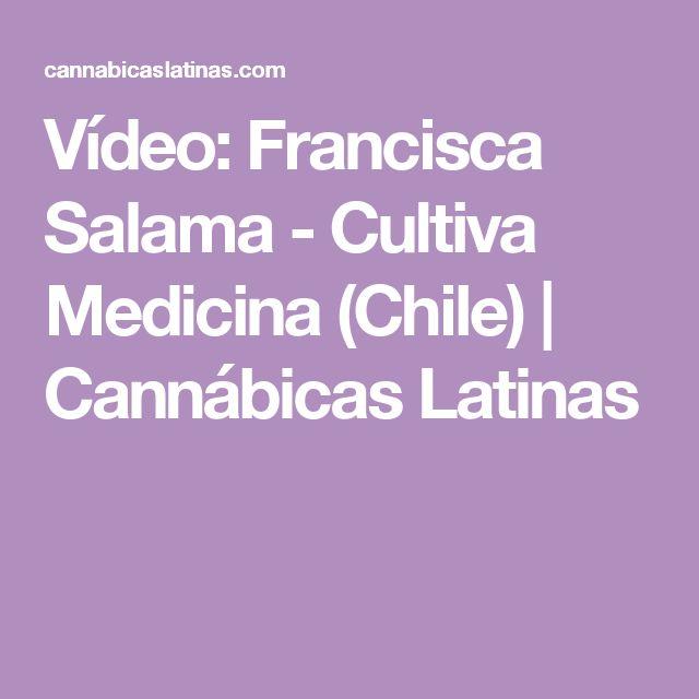 Vídeo: Francisca Salama - Cultiva Medicina (Chile) | Cannábicas Latinas