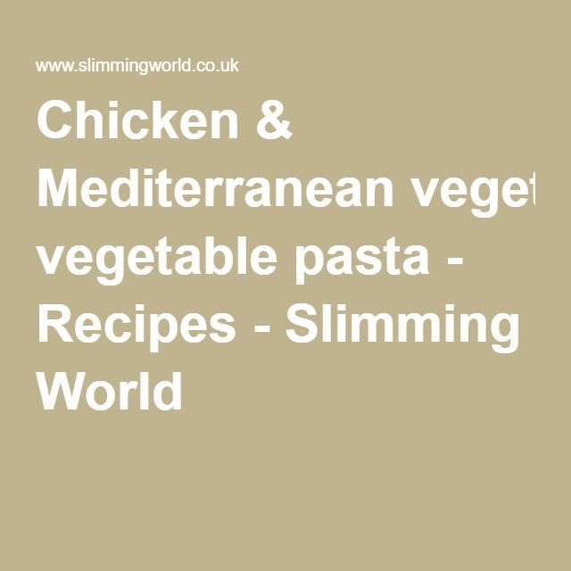 Chicken & Mediterranean vegetable pasta - Recipes - Slimming World