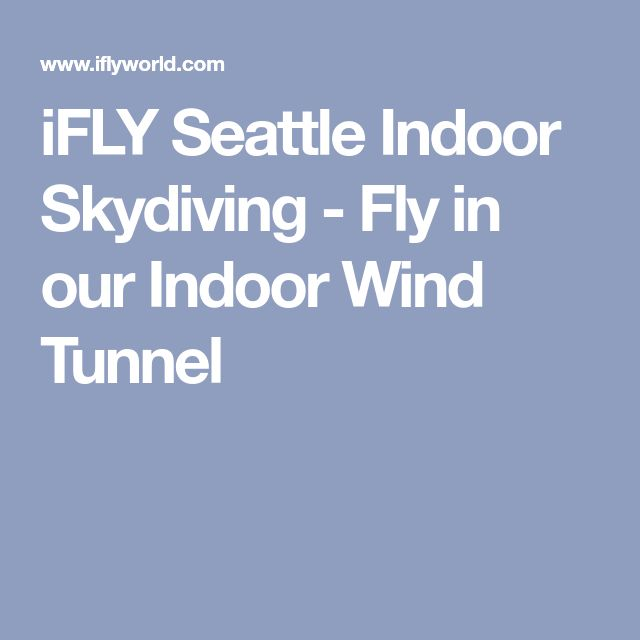 iFLY Seattle Indoor Skydiving - Fly in our Indoor Wind Tunnel