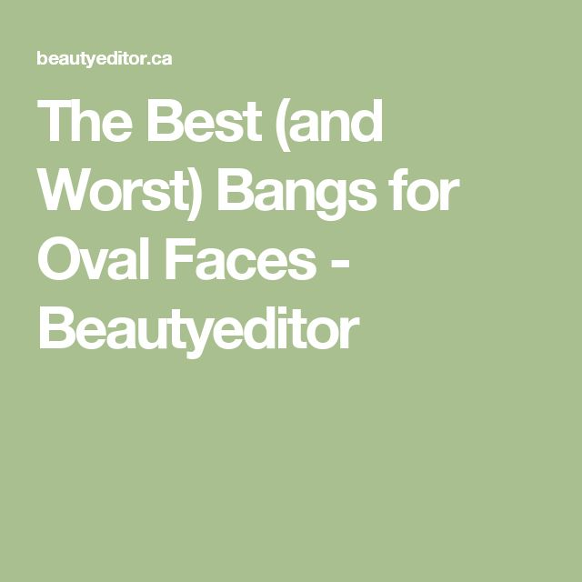 The Best (and Worst) Bangs for Oval Faces - Beautyeditor