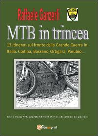 MTB in trincea. 13 itinerari sul fronte della grande guerra in Italia: Cortina, Bassano, Ortigara, Pasubio... - Youcanprint Libreria - Miscellanea
