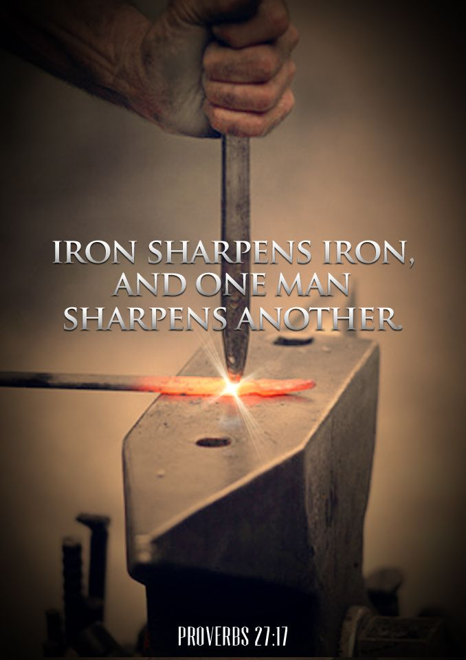 Iron sharpens iron, and one man sharpens another. (Proverbs 27:17)...More at http://beliefpics.christianpost.com