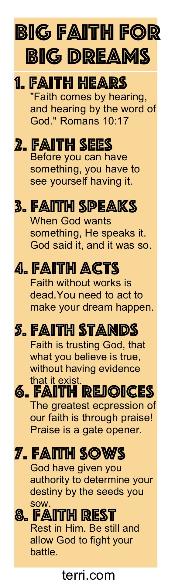 In oder to do BIG things, we have to have BIG faith! You have to learn to develop your faith and maintain it. The following are 8 characteristics of faith that work together in building your ability to trust God's working in your life!  For more motivational quotes and success tips visit terri.com