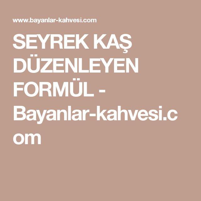 SEYREK KAŞ DÜZENLEYEN FORMÜL - Bayanlar-kahvesi.com