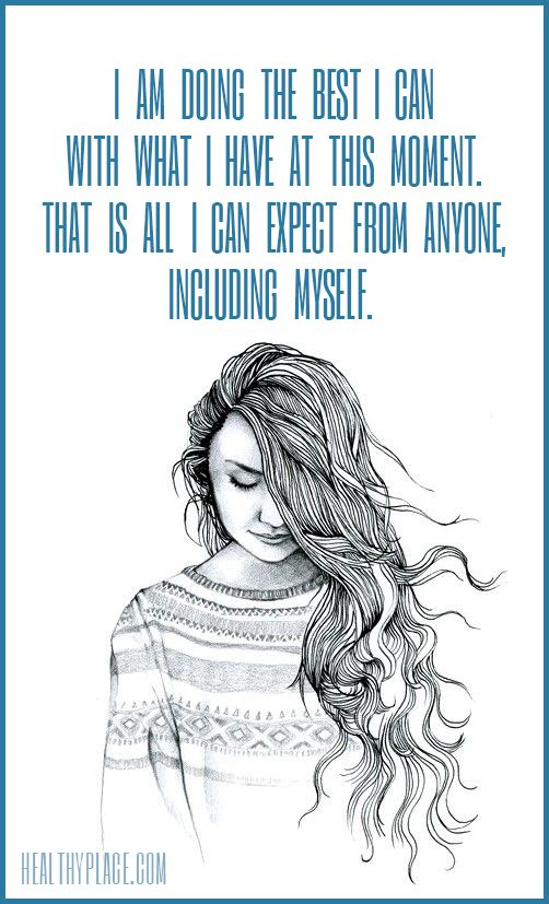 Positive Quote: I am doing the best I can with what I have at this moment. That is all I can expect from anyone, including myself. www.HealthyPlace.com