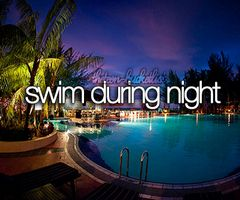 Check!! Over vacation I swam in the dark at night. The pool had lights around the edges, so it wasn't completely dark.