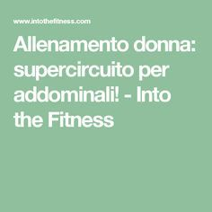 Allenamento donna: supercircuito per addominali! - Into the Fitness